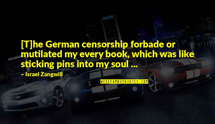 Israel Zangwill Quotes By Israel Zangwill: [T]he German censorship forbade or mutilated my every