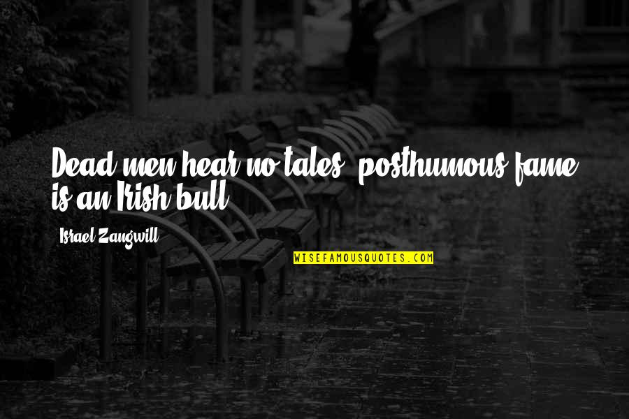 Israel Zangwill Quotes By Israel Zangwill: Dead men hear no tales; posthumous fame is