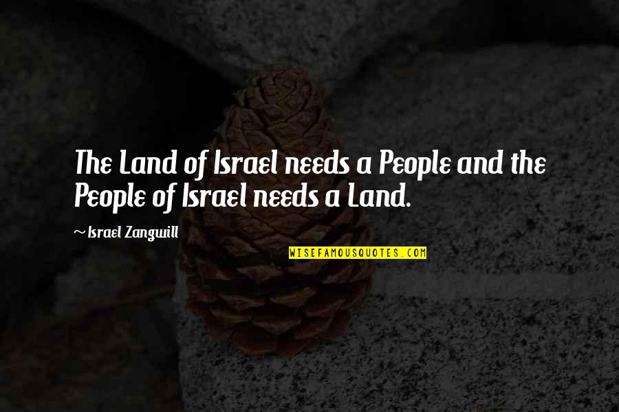 Israel Zangwill Quotes By Israel Zangwill: The Land of Israel needs a People and