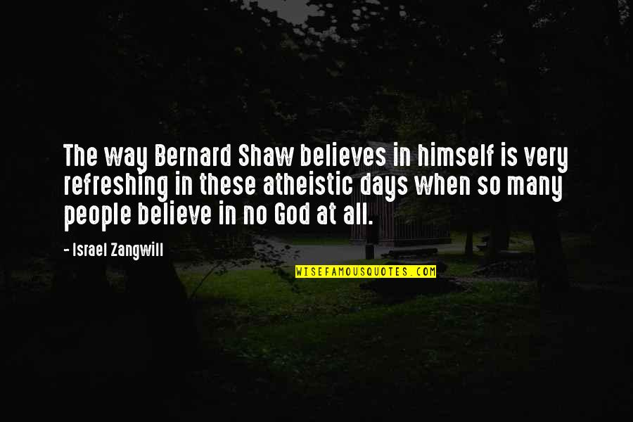 Israel Zangwill Quotes By Israel Zangwill: The way Bernard Shaw believes in himself is
