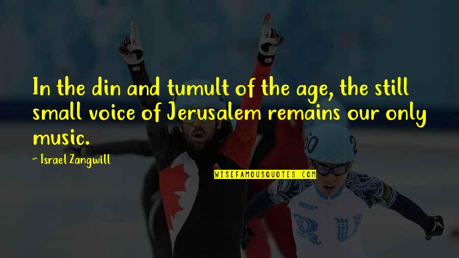 Israel Zangwill Quotes By Israel Zangwill: In the din and tumult of the age,