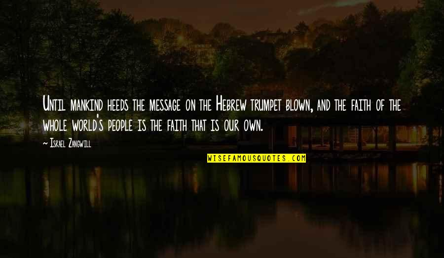 Israel Zangwill Quotes By Israel Zangwill: Until mankind heeds the message on the Hebrew