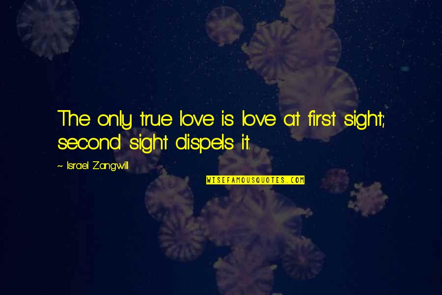 Israel Zangwill Quotes By Israel Zangwill: The only true love is love at first