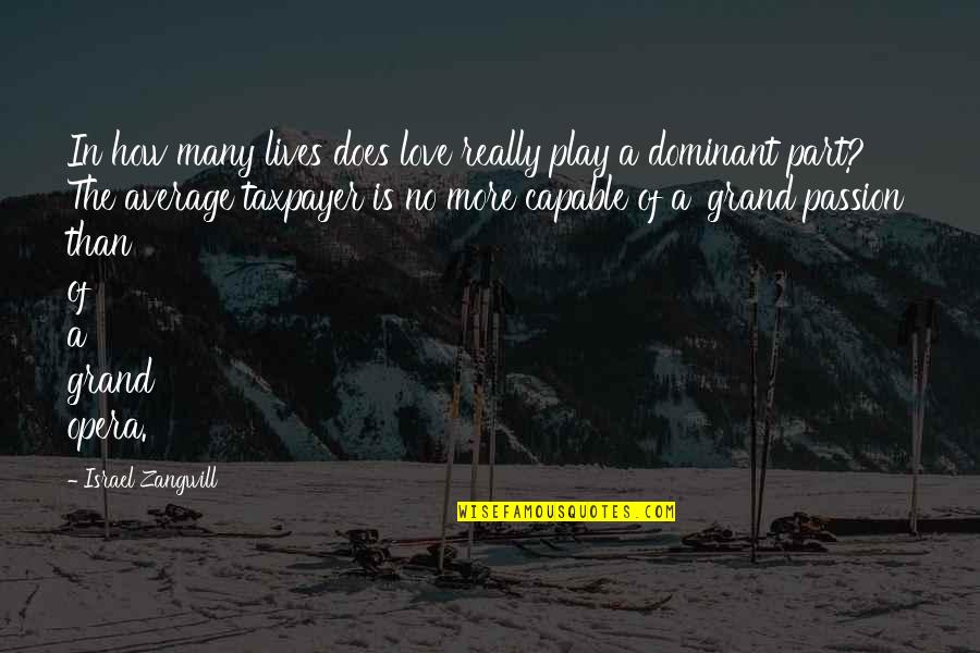 Israel Zangwill Quotes By Israel Zangwill: In how many lives does love really play
