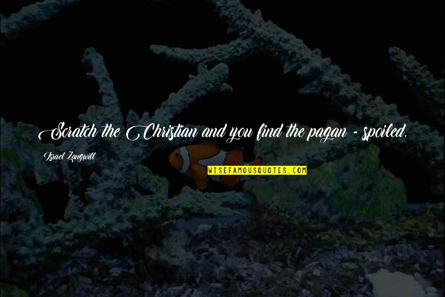 Israel Zangwill Quotes By Israel Zangwill: Scratch the Christian and you find the pagan