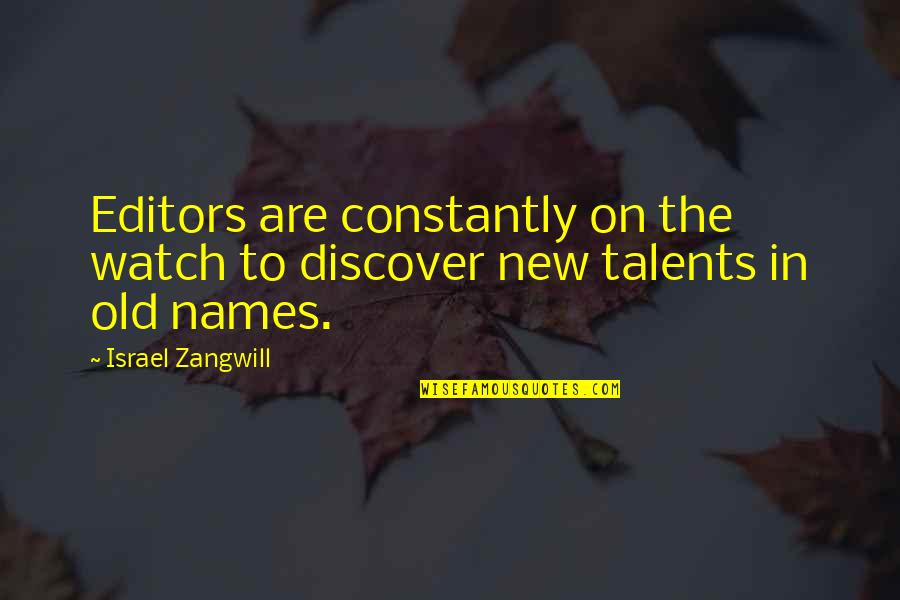 Israel Zangwill Quotes By Israel Zangwill: Editors are constantly on the watch to discover