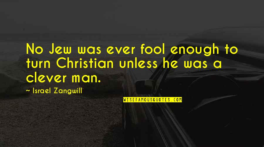 Israel Zangwill Quotes By Israel Zangwill: No Jew was ever fool enough to turn