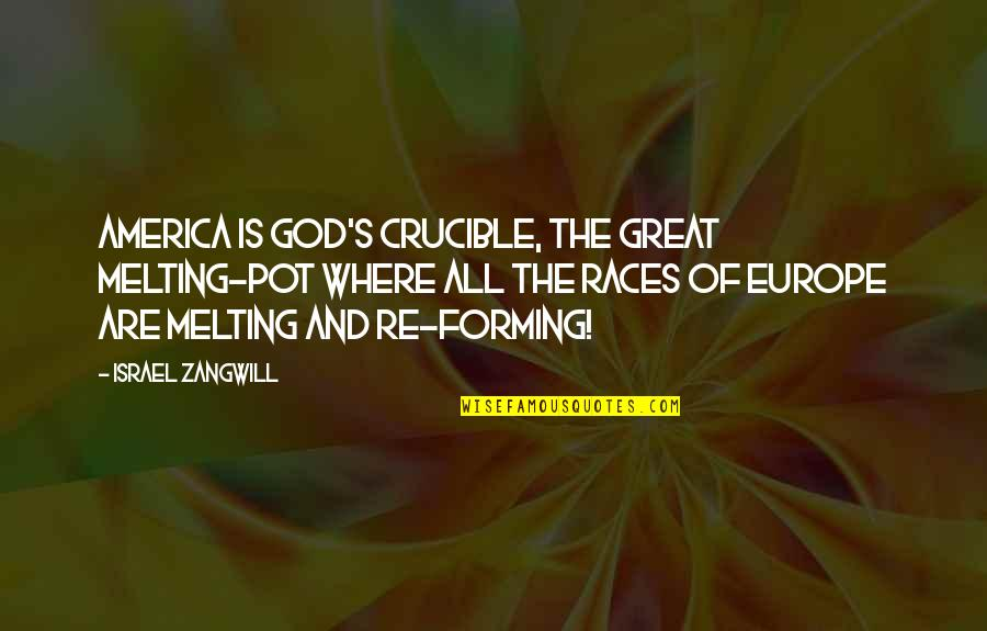 Israel Zangwill Quotes By Israel Zangwill: America is God's Crucible, the great Melting-Pot where