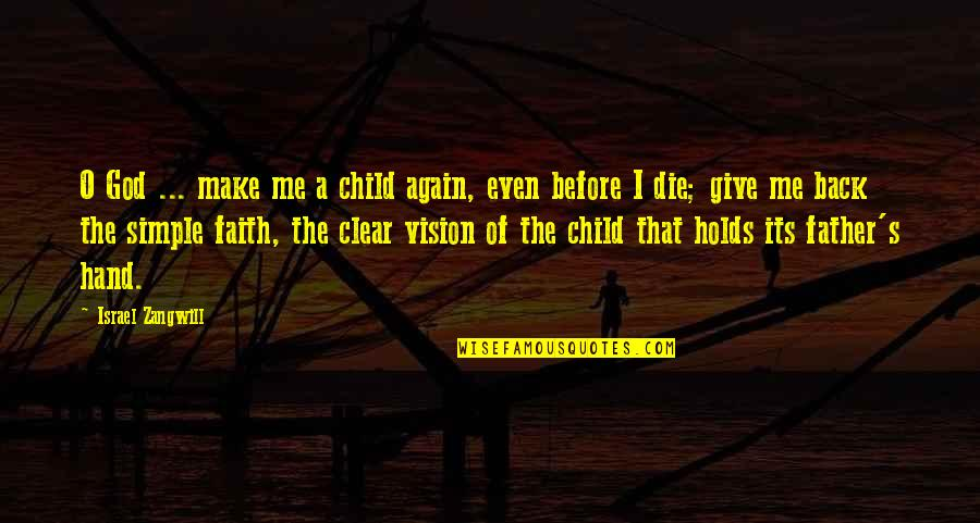 Israel Zangwill Quotes By Israel Zangwill: O God ... make me a child again,