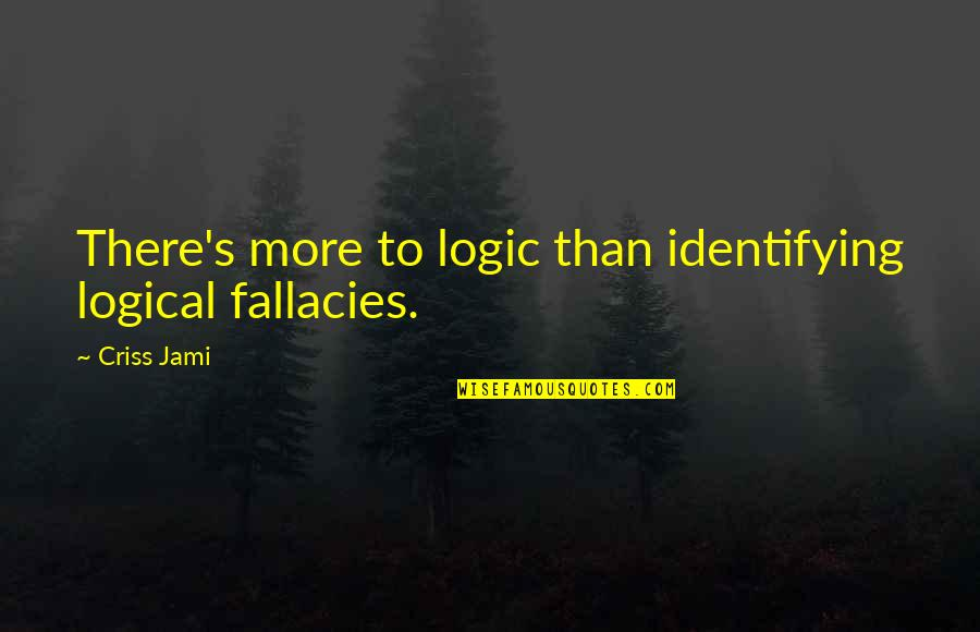 Israeli Mossad Quotes By Criss Jami: There's more to logic than identifying logical fallacies.