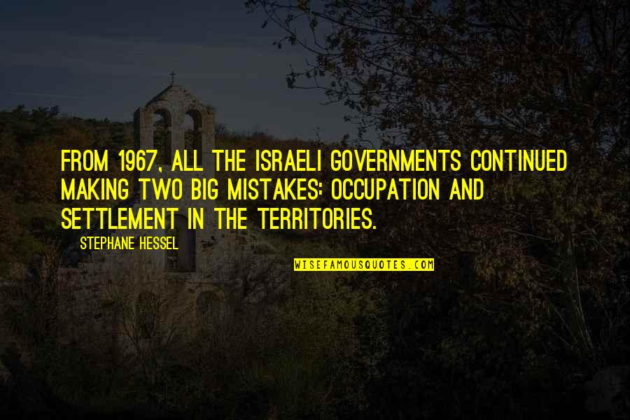 Israeli Settlement Quotes By Stephane Hessel: From 1967, all the Israeli governments continued making