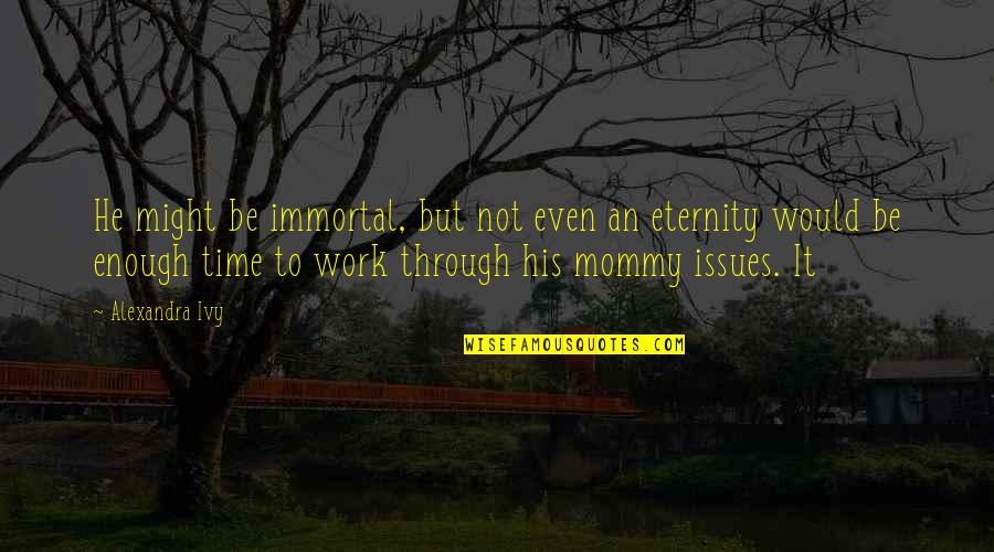 Issues At Work Quotes By Alexandra Ivy: He might be immortal, but not even an