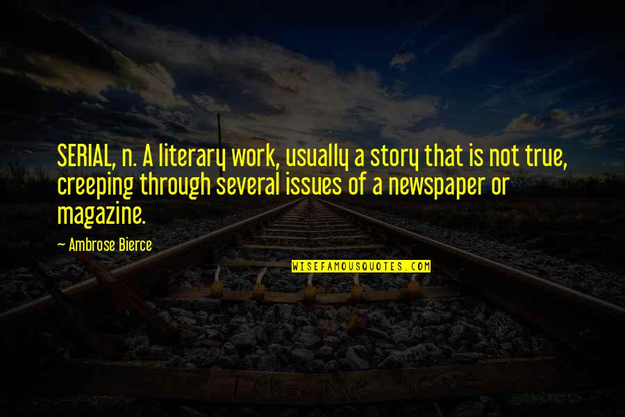 Issues At Work Quotes By Ambrose Bierce: SERIAL, n. A literary work, usually a story