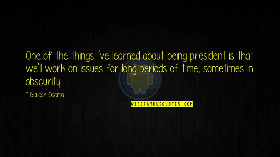 Issues At Work Quotes By Barack Obama: One of the things I've learned about being