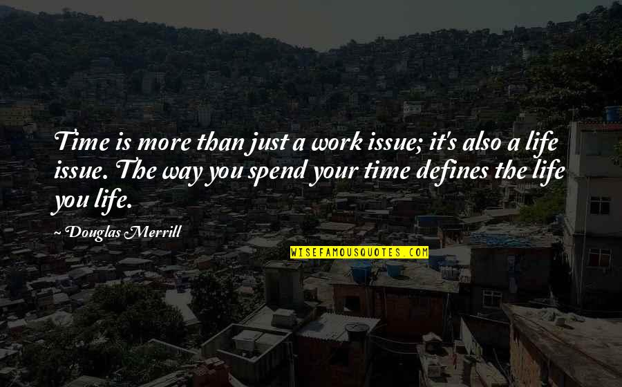 Issues At Work Quotes By Douglas Merrill: Time is more than just a work issue;