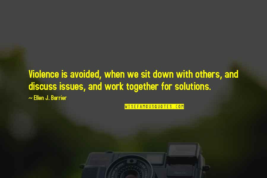 Issues At Work Quotes By Ellen J. Barrier: Violence is avoided, when we sit down with