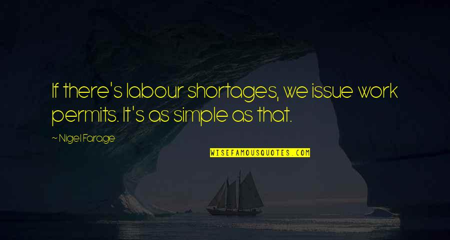 Issues At Work Quotes By Nigel Farage: If there's labour shortages, we issue work permits.