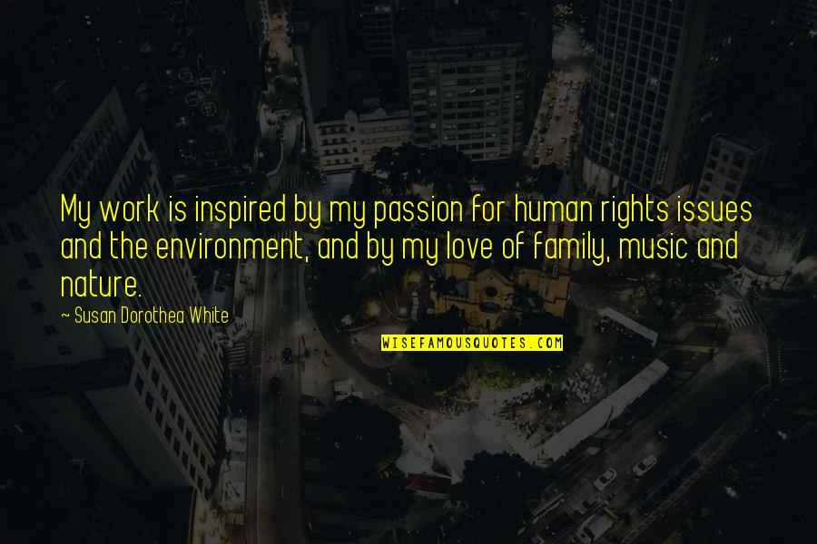 Issues At Work Quotes By Susan Dorothea White: My work is inspired by my passion for