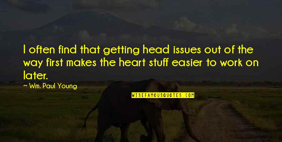 Issues At Work Quotes By Wm. Paul Young: I often find that getting head issues out