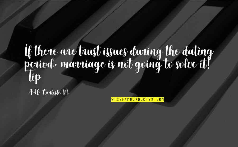 Issues In Love Quotes By A.H. Carlisle III: If there are trust issues during the dating