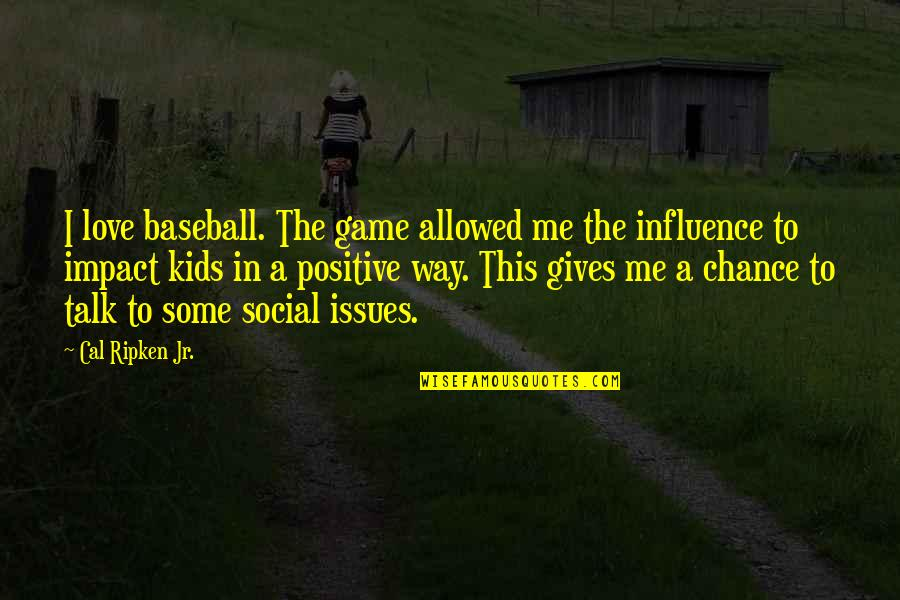 Issues In Love Quotes By Cal Ripken Jr.: I love baseball. The game allowed me the