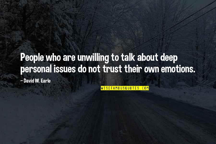 Issues In Love Quotes By David W. Earle: People who are unwilling to talk about deep