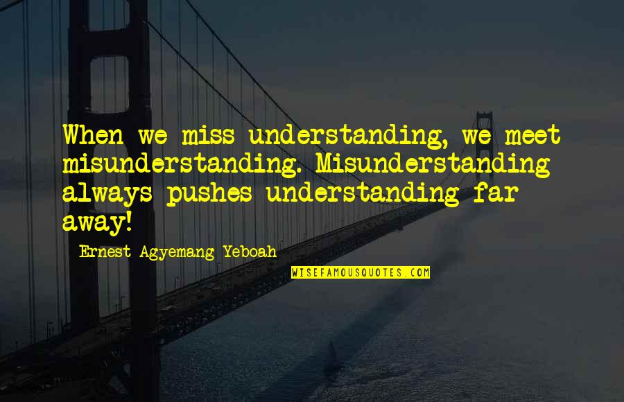 Issues In Love Quotes By Ernest Agyemang Yeboah: When we miss understanding, we meet misunderstanding. Misunderstanding