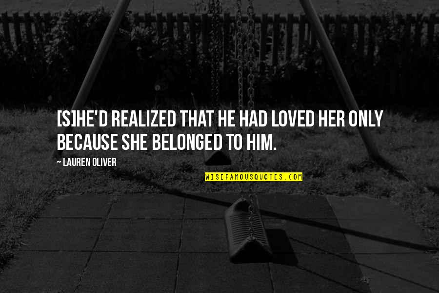 Issues In Love Quotes By Lauren Oliver: [S]he'd realized that he had loved her only