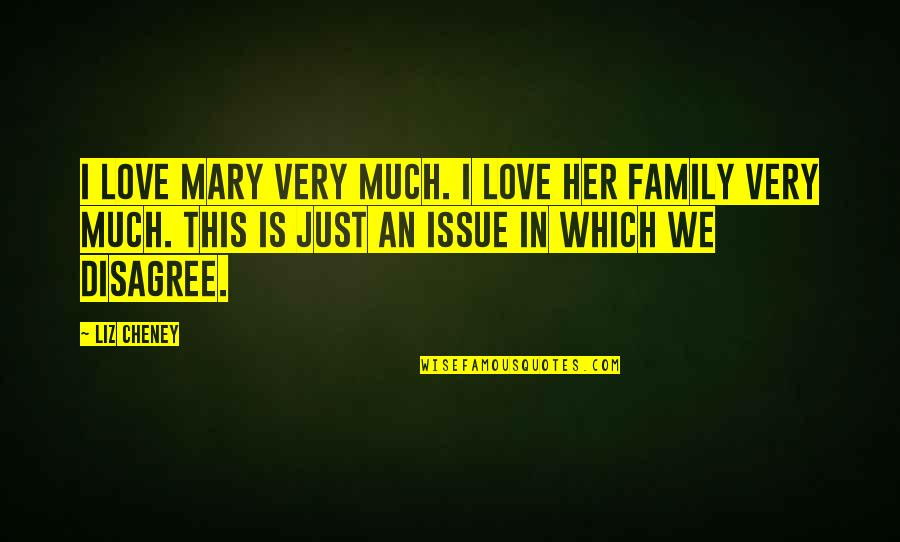Issues In Love Quotes By Liz Cheney: I love Mary very much. I love her