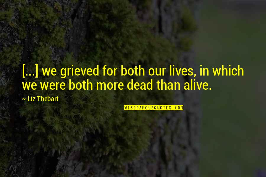 Issues In Love Quotes By Liz Thebart: [...] we grieved for both our lives, in