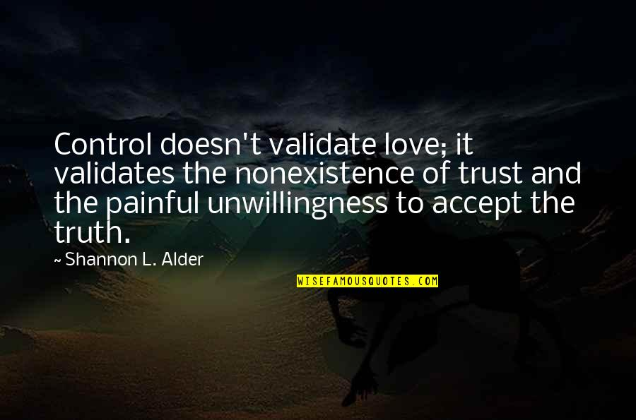 Issues In Love Quotes By Shannon L. Alder: Control doesn't validate love; it validates the nonexistence