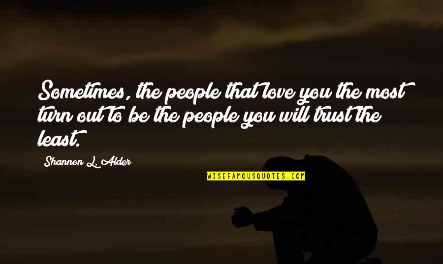 Issues In Love Quotes By Shannon L. Alder: Sometimes, the people that love you the most