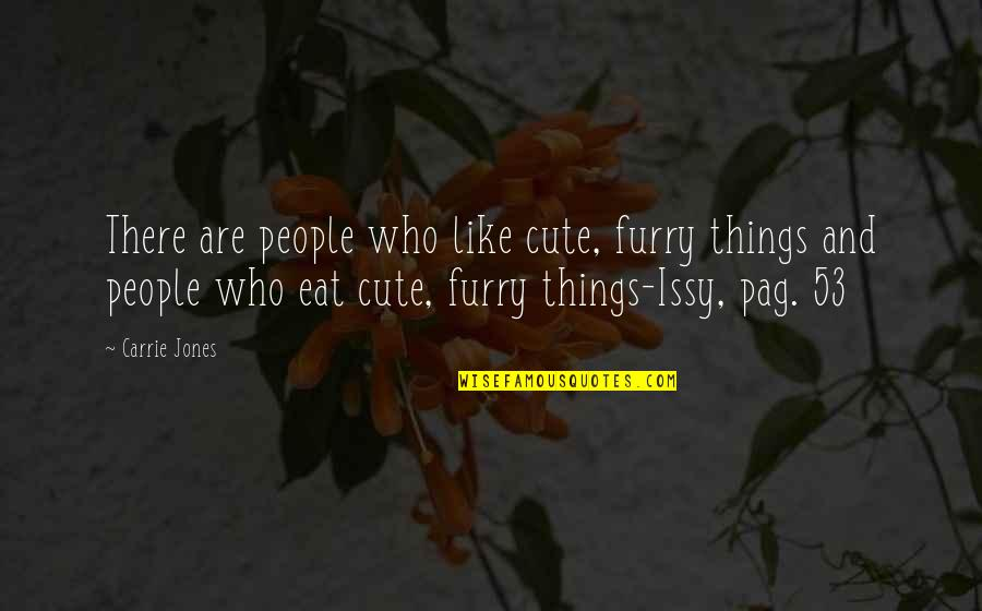 Issy Quotes By Carrie Jones: There are people who like cute, furry things