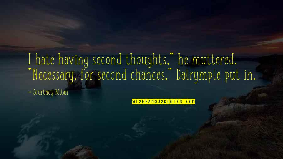 "Issy Quotes By Courtney Milan: I hate having second thoughts,"" he muttered. ""Necessary,"