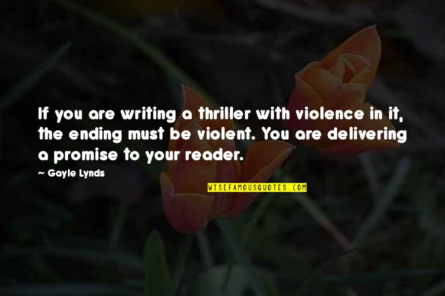 Issy Quotes By Gayle Lynds: If you are writing a thriller with violence