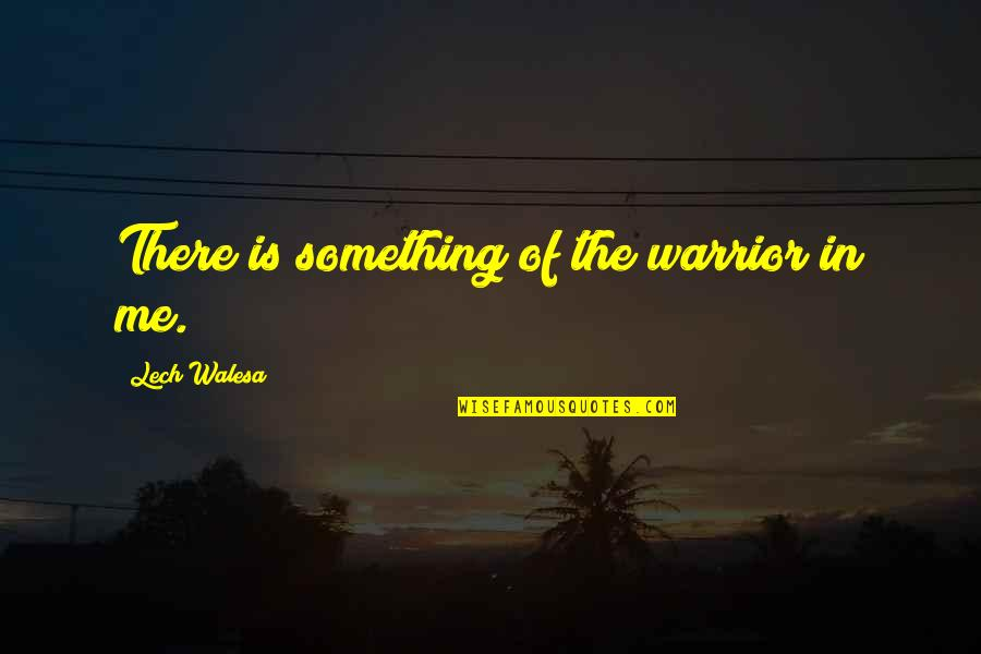 Isuzu Rodeo Insurance Quotes By Lech Walesa: There is something of the warrior in me.