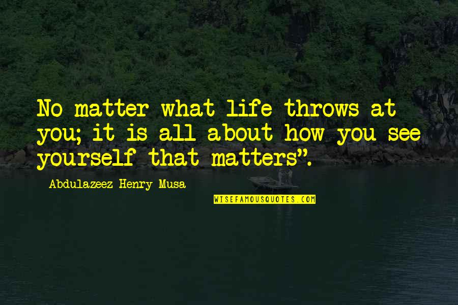 It All About You Quotes By Abdulazeez Henry Musa: No matter what life throws at you; it