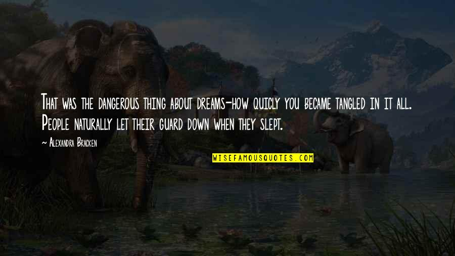 It All About You Quotes By Alexandra Bracken: That was the dangerous thing about dreams-how quicly