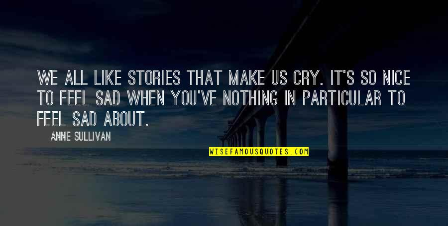 It All About You Quotes By Anne Sullivan: We all like stories that make us cry.