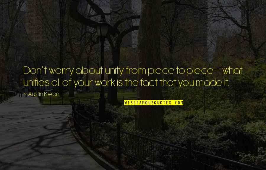 It All About You Quotes By Austin Kleon: Don't worry about unity from piece to piece