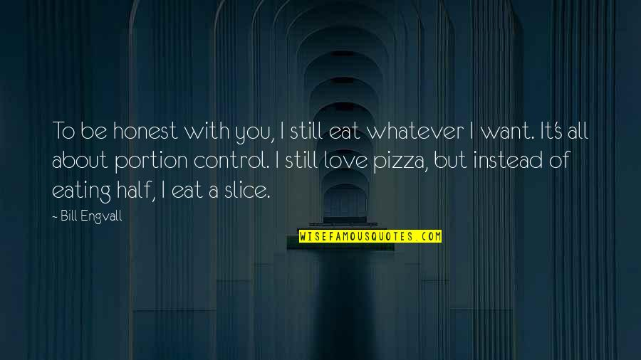 It All About You Quotes By Bill Engvall: To be honest with you, I still eat