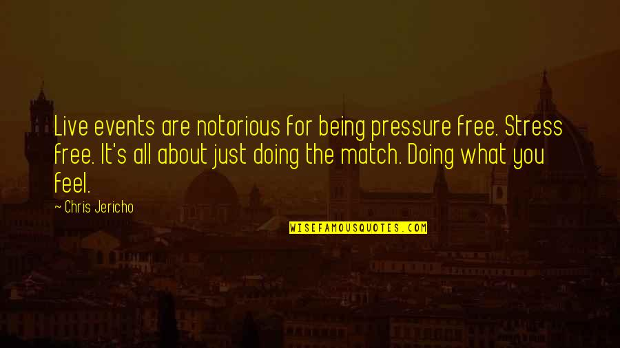 It All About You Quotes By Chris Jericho: Live events are notorious for being pressure free.