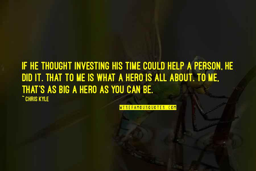 It All About You Quotes By Chris Kyle: If he thought investing his time could help