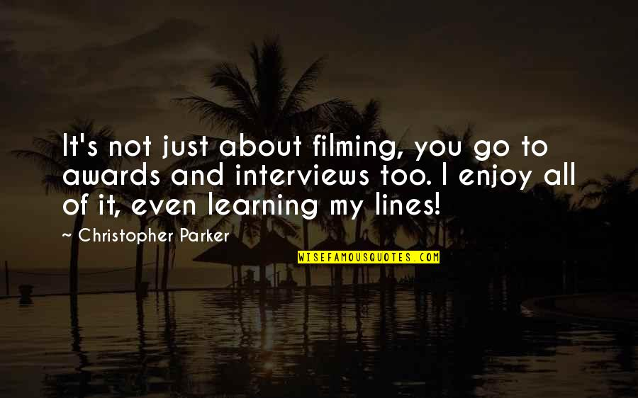 It All About You Quotes By Christopher Parker: It's not just about filming, you go to