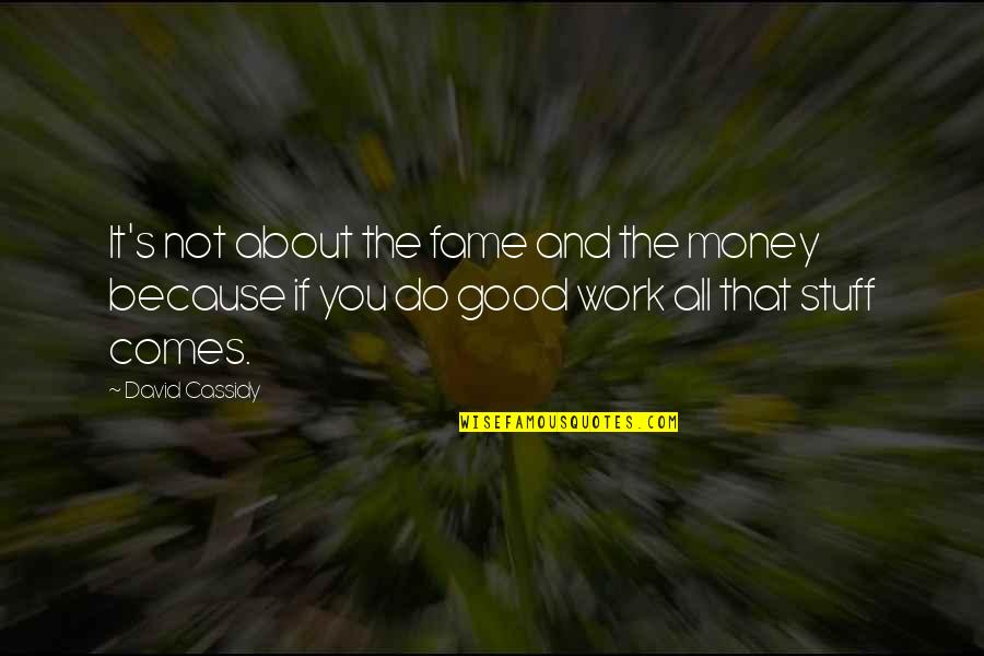 It All About You Quotes By David Cassidy: It's not about the fame and the money