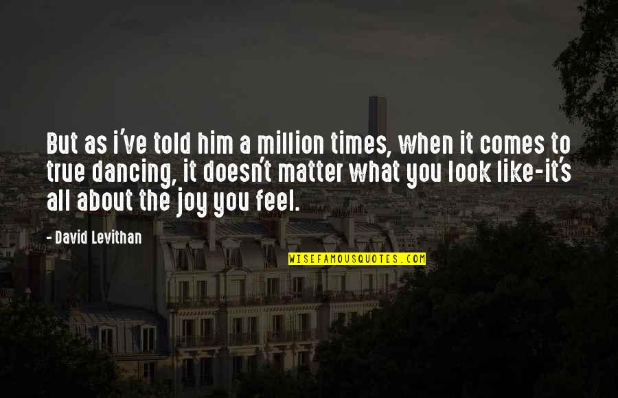 It All About You Quotes By David Levithan: But as i've told him a million times,