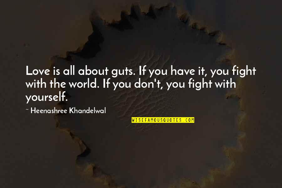 It All About You Quotes By Heenashree Khandelwal: Love is all about guts. If you have