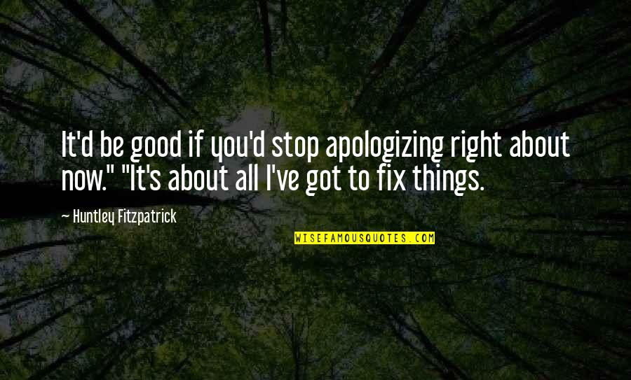 It All About You Quotes By Huntley Fitzpatrick: It'd be good if you'd stop apologizing right