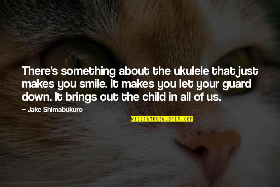 It All About You Quotes By Jake Shimabukuro: There's something about the ukulele that just makes