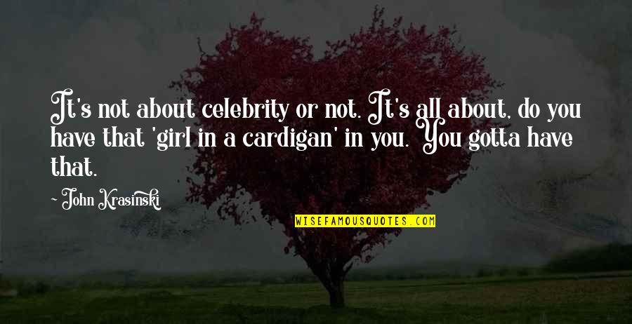 It All About You Quotes By John Krasinski: It's not about celebrity or not. It's all